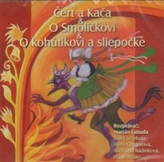 CD-Čert a Kača,O Smolíčkovi,O kohútikovi a sliepočke