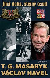 T. G. Masaryk, V. Havel - Jiná doba, stejný osud