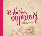 Babičko, vyprávěj - Kniha pro uchování vzpomínek