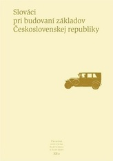 Slováci pri budovaní základov Československej republiky