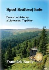 Spod Kráľovej Hole - Povesti a historky z Liptovskej Tepličky