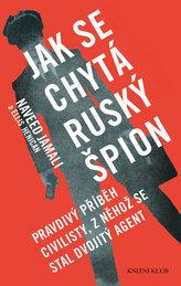 Jak se chytá ruský špion - Pravdivý příběh civilisty, z něhož se stal dvojitý agent