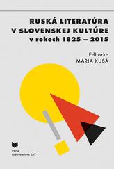 Ruská literatúra v slovenskej kultúre v rokoch 1825 - 2015