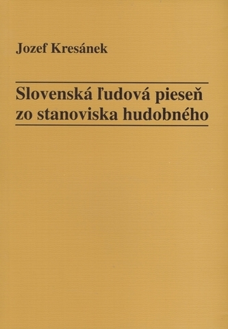 Slovenská ľudová pieseň zo stanoviska hudobného Kresánek, Jozef