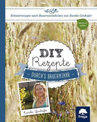 DIY Rezepte durch's Bauernjahr Grahofer, Eunike