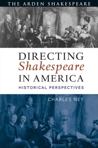 Directing Shakespeare in America Ney, Charles