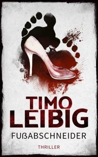 Fußabschneider: Thriller Leibig, Timo